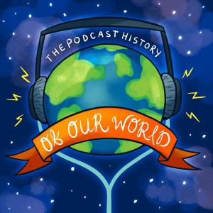 podcast_history_of_our_world