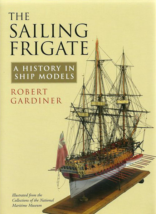 The Sailing Frigate: A History in Ship Models Book Cover